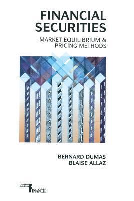 Financial Securities: Market Equilibrium and Pricing Methods  by  Bernard Dumas