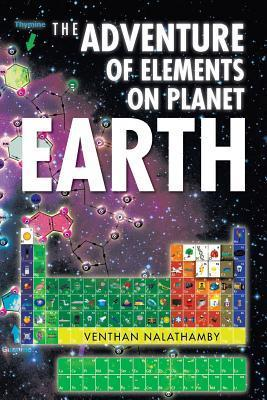 The Adventure of Elements on Planet Earth Venthan Nalathamby