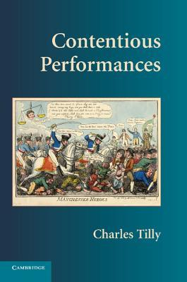 Contentious Performances  by  Charles Tilly