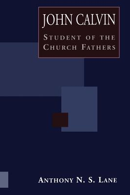 John Calvin Student of Church Fathers Anthony N.S. Lane