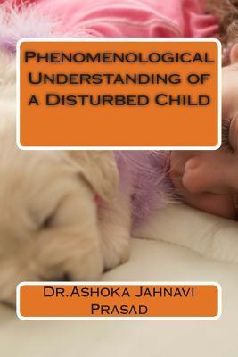 Phenomenological Understanding of a Disturbed Child  by  Ashoka Jahnavi Prasad