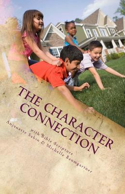 The Character Connection: Inspiring Children to Do What Is Right with Bible Scripture  by  Anjanette Sabin