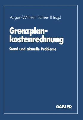 Grenzplankostenrechnung: Stand Und Aktuelle Probleme  by  August-Wilhelm Scheer
