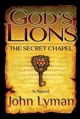 Gods Lions - The Secret Chapel: The Secret Chapel  by  John Lyman