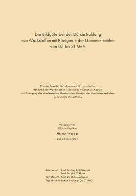 Die Bildgute Bei Der Durchstrahlung Von Werkstoffen Mit Rontgen- Oder Gammastrahlen Von 0,1 Bis 31 Mev  by  Hermann Moller