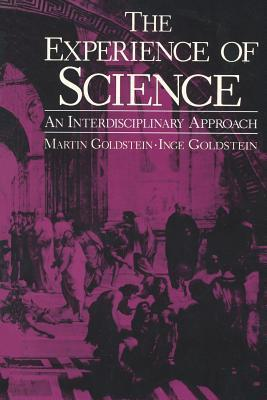 The Experience of Science: An Interdisciplinary Approach Martin Goldstein