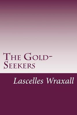 The Gold-Seekers Lascelles Wraxall