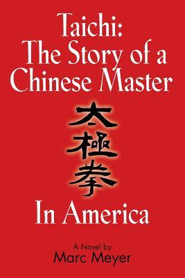 Taichi: The Story of a Chinese Master in America Marc Meyer