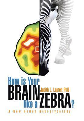 How Is Your Brain Like a Zebra?  by  Judith L. Lauter