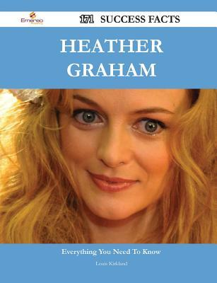 Heather Graham 171 Success Facts - Everything You Need to Know about Heather Graham Louis Kirkland