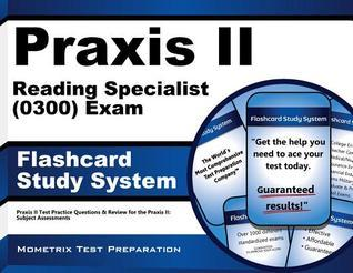 Praxis II Reading Specialist (0300) Exam Flashcard Study System: Praxis II Test Practice Questions and Review for the Praxis II Subject Assessments  by  Praxis II Exam Secrets Test Prep Team