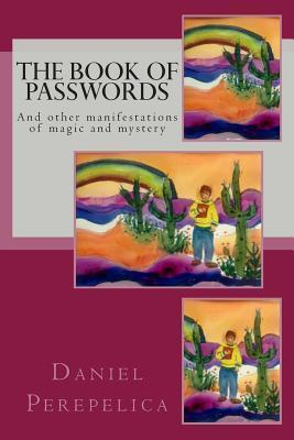 The Book of Passwords: And Other Manifestations of Magic and Mystery  by  Daniel Perepelica