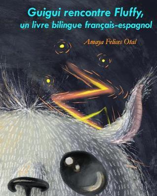 Guigui Rencontre Fluffy, Un Livre Bilingue Francais-Espagnol  by  Amaya Felices Otal