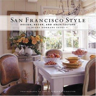 San Francisco Style: Design, Decor, and Architecture Diane Dorrans Saeks