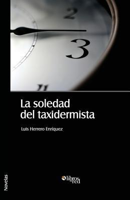 La Soledad del Taxidermista  by  Luis Herrero Enriquez