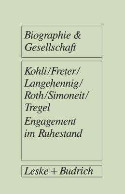 Engagement Im Ruhestand: Rentner Zwischen Erwerb, Ehrenamt Und Hobby  by  Martin Kohli
