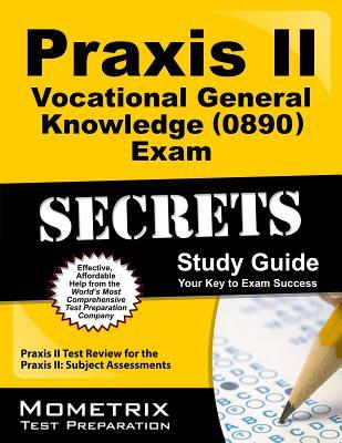 Praxis II Vocational General Knowledge (0890) Exam Secrets Study Guide: Praxis II Test Review for the Praxis II: Subject Assessments  by  Praxis II Exam Secrets Test Prep Team
