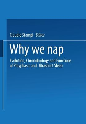 Why We Nap: Evolution, Chronobiology, and Functions of Polyphasic and Ultrashort Sleep  by  Stampi