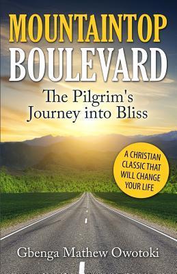 Mountaintop Boulevard: The Pilgrims Journey Into Bliss Gbenga Mathew Owotoki
