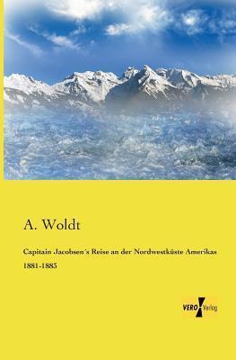 Capitain Jacobsens Reise an Der Nordwestkuste Amerikas 1881-1883 A. Woldt