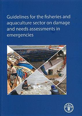 Guidelines for the Fisheries and Aqaculture Sector on Damage and Needs Assessments in Emergencies  by  Food and Agriculture Organization of the United Nations