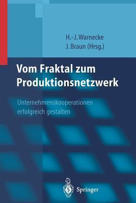 Vom Fraktal Zum Produktionsnetzwerk: Unternehmenskooperationen Erfolgreich Gestalten  by  Hans-Jurgen Warnecke