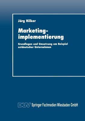 Marketingimplementierung: Grundlagen Und Umsetzung Am Beispiel Ostdeutscher Unternehmen  by  Jörg Hilker