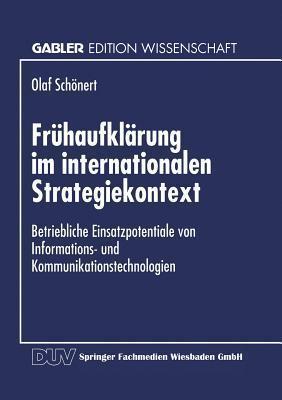 Fruhaufklarung Im Internationalen Strategiekontext: Betriebliche Einsatzpotentiale Von Informations- Und Kommunikationstechnologien Olaf Schonert