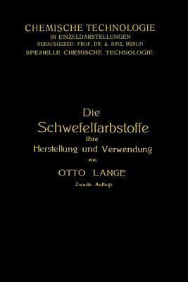 Die Schwefelfarbstoffe Ihre Herstellung Und Verwendung  by  Otto Lange