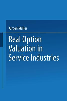 Real Option Valuation in Service Industries  by  Jürgen Müller