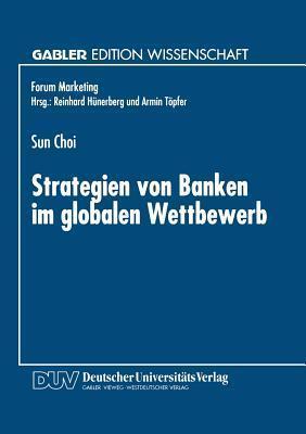 Strategien Von Banken Im Globalen Wettbewerb  by  Sun Choi