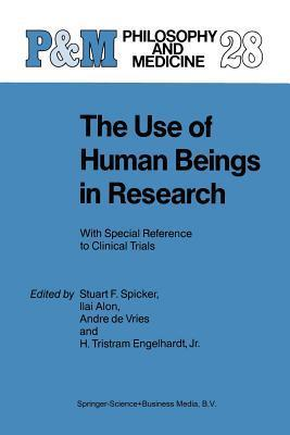The Use of Human Beings in Research: With Special Reference to Clinical Trials  by  S.F. Spicker