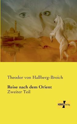 Reise Nach Dem Orient  by  Theodor Von Hallberg-Broich