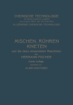 Mischen Ruhren, Kneten Und Die Dazu Verwendeten Maschinen  by  Hermann Fischer
