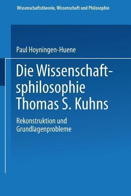 Die Wissenschaftsphilosophie Thomas S. Kuhns Paul Hoyningen-Huene
