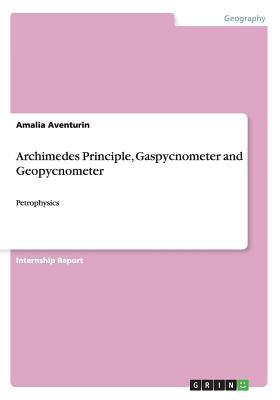 Archimedes Principle, Gaspycnometer and Geopycnometer  by  Amalia Aventurin