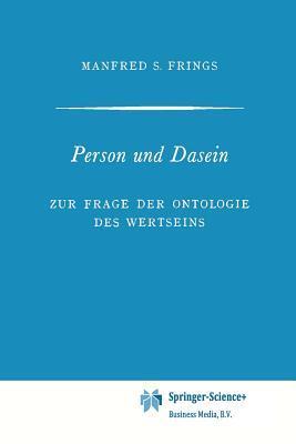 Person Und Dasein: Zur Frage Der Ontologie Des Wertseins  by  Manfred S. Frings