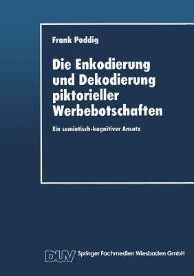 Die Enkodierung Und Dekodierung Piktorieller Werbebotschaften: Ein Semiotisch-Kognitiver Ansatz Frank Poddig
