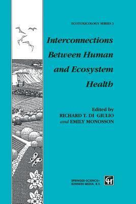 Interconnections Between Human and Ecosystem Health  by  R T Di Giulio