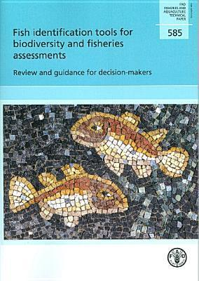 Fish Identification Tools for Biodiversity and Fisheries Assessments: Review and Guidance for Decision-Makers Food and Agriculture Organization of the United Nations