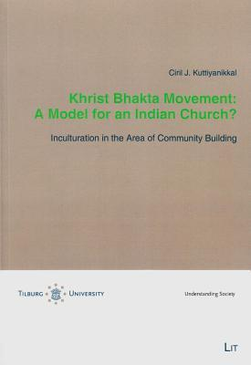 Khrist Bhakta Movement: A Model for an Indian Church?: Inculturation in the Area of Community Building Ciril K J Kuttiyanikkal