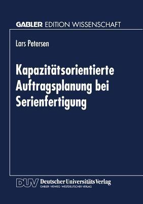 Kapazitatsorientierte Auftragsplanung Bei Serienfertigung Lars Petersen