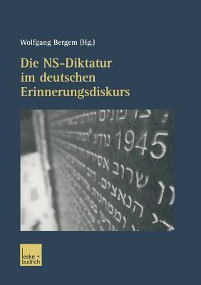 Die NS-Diktatur Im Deutschen Erinnerungsdiskurs  by  Wolfgang Bergem