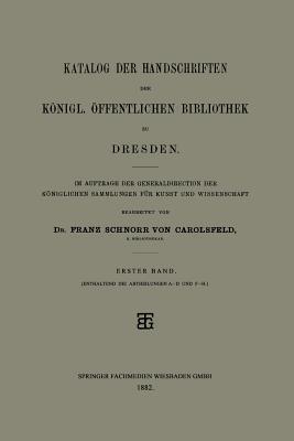 Katalog Der Handschriften Der Konigl. Offentlichen Bibliothek Zu Dresden: Erster Band Franz Schnorr Von Carolsfeld