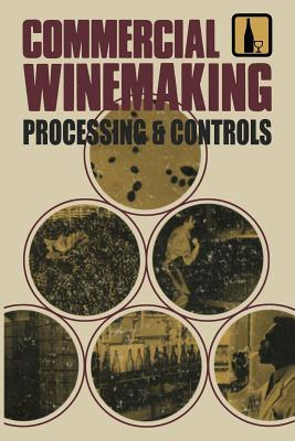 Commercial Winemaking: Processing and Controls  by  Richard P. Vine