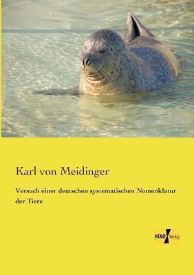 Versuch Einer Deutschen Systematischen Nomenklatur Der Tiere  by  Karl Von Meidinger