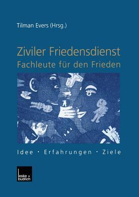 Ziviler Friedensdienst Fachleute Fur Den Frieden: Idee Erfahrungen Ziele  by  Tilman Tonnies Evers