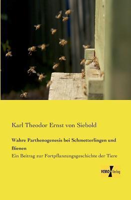Wahre Parthenogenesis Bei Schmetterlingen Und Bienen  by  Karl Theodor Ernst von Siebold