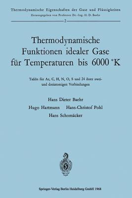 Thermodynamische Funktionen Idealer Gase Fur Temperaturen Bis 6000 K: Tafeln Fur AR, C, H, N, O, S Und 24 Ihrer Zwei-Und Dreiatomigen Verbindungen  by  Hans Dieter Baehr