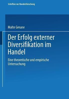 Der Erfolg Externer Diversifikation Im Handel: Eine Theoretische Und Empirische Untersuchung Malte Greune